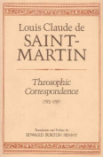 "Theosophic Correspondence Between Louis Claude de Saint-Martin (the ""Unknown Philosopher"") and Kirchberger, Baron de Liebistorf"