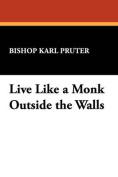 Live Like a Monk Outside the Walls