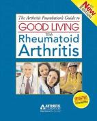 The Arthritis Foundation's Guide to Good Living with Rheumatoid Arthritis, 2nd Edition