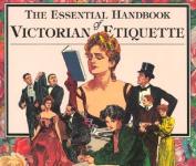 The Essential Handbook of Victorian Etiquette