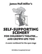 Self-Supporting Scenery for Children's Theatre... and Grown-Ups' Too
