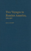 Two Voyages to Russian America 1802-1807