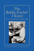 The Bobby Fischer I Knew and Other Stories