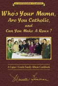 Who Your Mama are You Catholic and Can You Make a Roux