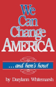 We Can Change America ... and Here's How!