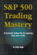 S&p 500 Trading Mastery  : A Systematic Trading Plan for Capturing Stock Index Profits