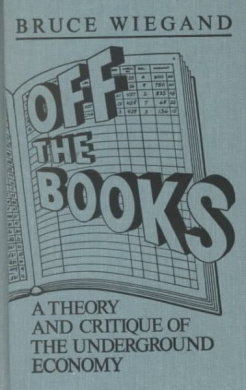 Off the Books: A Theory and Critique of the Underground Economy