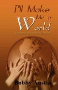 I'll Make Me a World