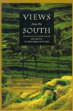 Views from the South: The Effects of Globalization and the WTO on Third World Countries / Edited by Sarah Anderson ; Foreword by Jerry Mander ; Afterword by Anuradha Mittal.