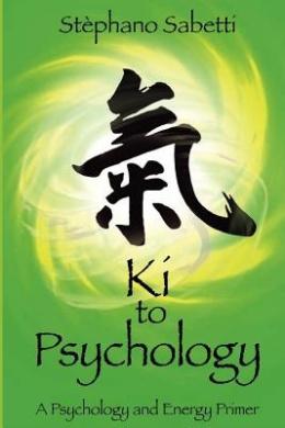 Ki to Psychology: A Psychology and Energy Primer