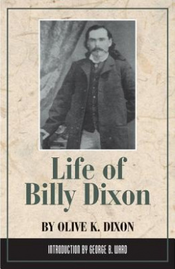 Life of Billy Dixon: Plainsman, Scout and Pioneer