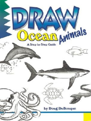 Draw! Ocean Animals (Learn to draw: inspiration & ideas for young artists)