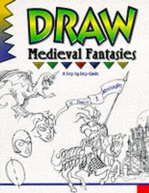 Draw! Medieval Fantasies (Learn to draw: inspiration & ideas for young artists)