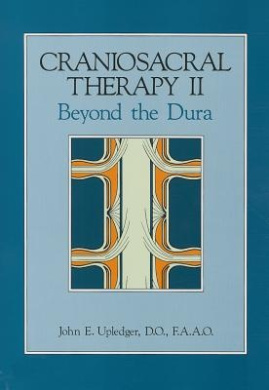 Craniosacral Therapy II : beyond the Dura: Beyond the Dura