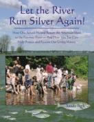 Let the River Run Silver Again!