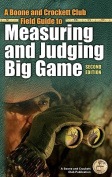 A Boone and Crockett Club Field Guide to Measuring and Judging Big Game