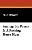 Saratoga Ice Poems & a Rocking Horse Blues