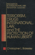Terrorism, Drugs, International Law, and the Protection of Human Liberty