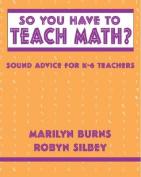 So You Have to Teach Math