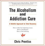 The Alcoholism and Addiction Cure [Audio]