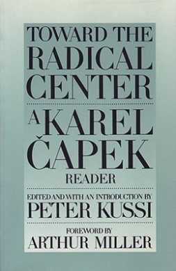 Toward the Radical Centre: Karel Capek Reader