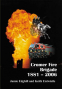 Cromer Fire Brigade 1881 - 2006