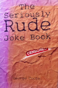 The Seriously Rude Joke Book