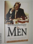 Aromatherapy for Men - a Scentual Grooming and Lifestyle Guide