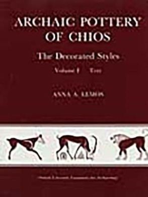 Archaic Pottery of Chios (2 vols): The Decorated Styles 2 vols Text & Plates by Anna A Lemos