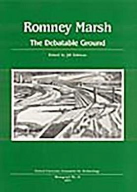 Romney Marsh: the Debatable Ground (Oxford University Committee for Archaeology Monographs S.)