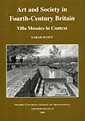 Art and Society in Fourth-century Britain: Villa Mosaics in Context (Plymouth archaeology occasional publication)