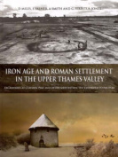 Iron Age and Roman Settlement in the Upper Thames Valley