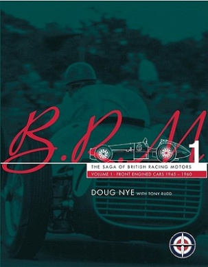 Brm - The Saga of British Racing Motors Vol. 1: The Front Engined Cars 1945-60