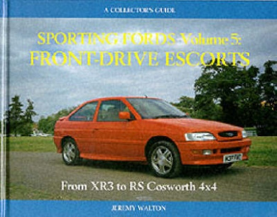 Sporting Fords: A Collector's Guide: v. 5: Front Drive Escorts - From XR3 to RS Cosworth 4x4 (A collector's guide)