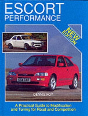 Escort Performance: A Practical Guide to Modification and Tuning for Road and Competition (Technical (including tuning & modifying))