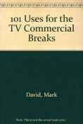 101 Uses for the TV Commercial Breaks