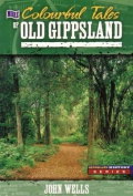 More Colourful Tales of Old Gippsland