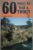 Lance Wedlick's 60 Ways to Fool a Trout