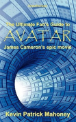 The Ultimate Fan's Guide to Avatar, James Cameron's Epic Movie