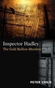 Inspector Hadley, The Gold Bullion Murders