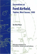 Excavations at Ford Airfield, Yapton, West Sussex 1999 (Heritage Archaeological Research Publication