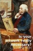 Is Your Artwork Really Necessary?