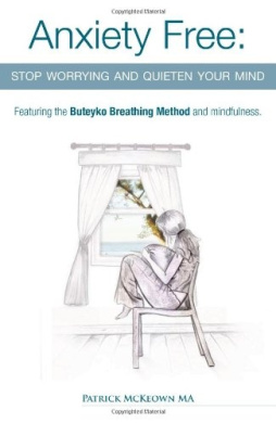 Anxiety Free: Stop Worrying and Quieten Your Mind - The Only Way to Oxygenate Your Brain and Stop Excessive and Useless Thoughts Featuring the Buteyko Breathing Method and Mindfulness
