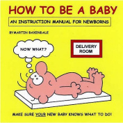 How to be a Baby