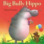 Big Bully Hippo