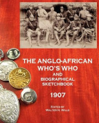 The Anglo-African Who's Who and Biographical Sketchbook, 1907