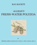 A Monograph of the Fresh-Water Polyzoa, Including All the Known Species, Both British and Foreign