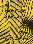 A Process Revealed / Auf Dem Holzweg