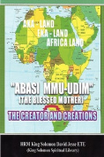 Abasi Mu-Udim (the Blessed Mother) the Creator and Creations