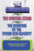 THE Conqueror, the Spiritual Cover and the Signature of the Father God Almighty